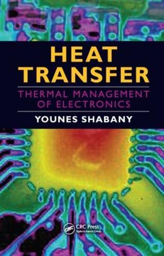 Heat Transfer: Thermal Management of Electronics (Hardback)