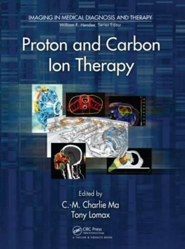Proton and Carbon Ion Therapy - Imaging in Medical Diagnosis and Therapy (Hardback)