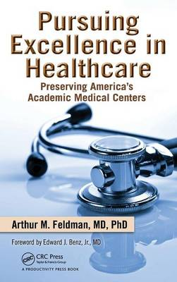 Pursuing Excellence in Healthcare: Preserving America's Academic Medical Centers (Hardback)