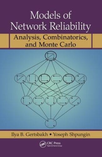 Models of Network Reliability: Analysis, Combinatorics, and Monte Carlo (Hardback)