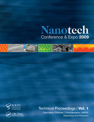 Nanotechnology 2009: Fabrication, Particles, Characterization, MEMS, Electronics and Photonics Technical Proceedings of the 2009 NSTI Nanotechnology Conference and Expo, Volume 1 (Paperback)