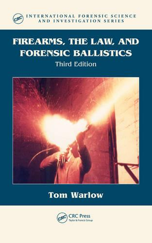 Firearms, the Law, and Forensic Ballistics, Third Edition - International Forensic Science and Investigation (Hardback)