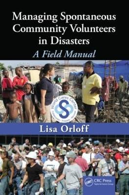 Managing Spontaneous Community Volunteers in Disasters: A Field Manual (Hardback)