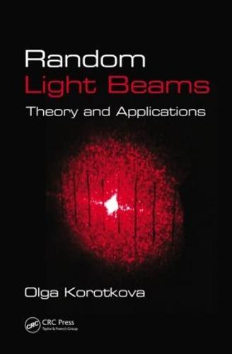 Random Light Beams: Theory and Applications (Hardback)