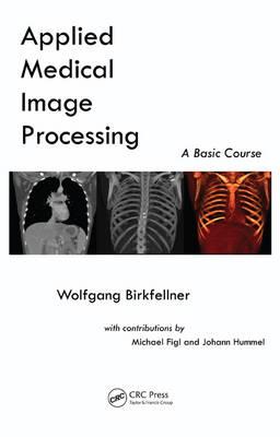 Applied Medical Image Processing: A Basic Course (Hardback)