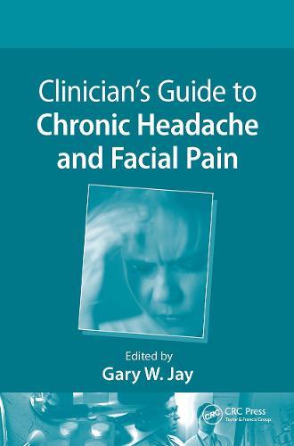 Clinician's Guide to Chronic Headache and Facial Pain (Hardback)