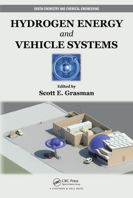 Hydrogen Energy and Vehicle Systems - Green Chemistry and Chemical Engineering (Hardback)