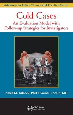 Cold Cases: An Evaluation Model with Follow-up Strategies for Investigators - Advances in Police Theory and Practice (Hardback)