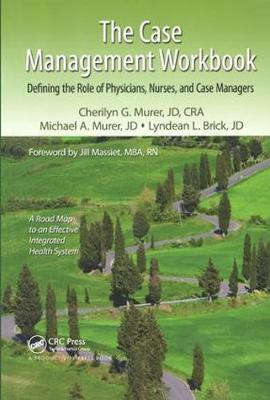The Case Management Workbook: Defining the Role of Physicians, Nurses and Case Managers (Paperback)