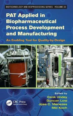 PAT Applied in Biopharmaceutical Process Development And Manufacturing: An Enabling Tool for Quality-by-Design - Biotechnology and Bioprocessing (Hardback)