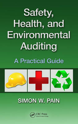 Safety, Health, and Environmental Auditing: A Practical Guide (Hardback)