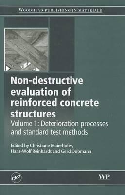 Non-Destructive Evaluation of Reinforced Concrete Structures: Deterioration Processes and Standard Test Methods, Volume 1 (Hardback)