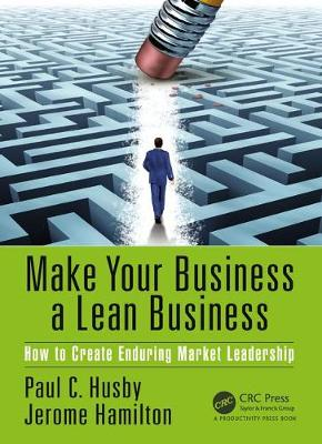 Make Your Business a Lean Business: How to Create Enduring Market Leadership (Paperback)