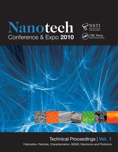 Nanotechnology 2010: Fabrication, Particles, Characterization, MEMs, Electronics and Photonics; Technical Proceedings of the 2010 NSTI Nanotechnology Conference and Expo (Volume 1) (Paperback)