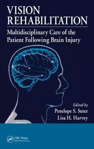 Vision Rehabilitation: Multidisciplinary Care of the Patient Following Brain Injury (Hardback)