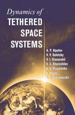 Dynamics of Tethered Space Systems - Advances in Engineering Series (Hardback)
