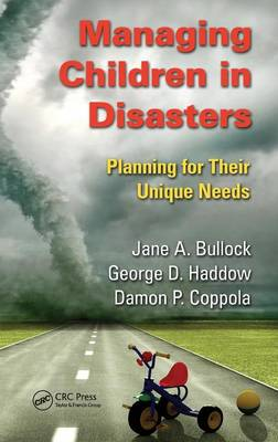 Managing Children in Disasters: Planning for Their Unique Needs (Hardback)
