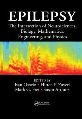 Epilepsy: The Intersection of Neurosciences, Biology, Mathematics, Engineering, and Physics (Hardback)