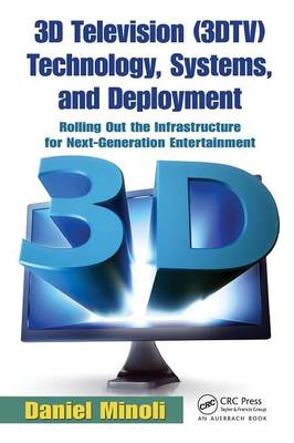 3D Television (3DTV) Technology, Systems, and Deployment: Rolling Out the Infrastructure for Next-Generation Entertainment (Paperback)