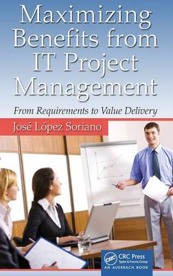 Maximizing Benefits from IT Project Management: From Requirements to Value Delivery - Advanced & Emerging Communications Technologies (Hardback)