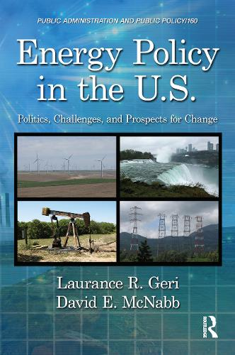 Energy Policy in the U.S.: Politics, Challenges, and Prospects for Change - Public Administration and Public Policy (Hardback)