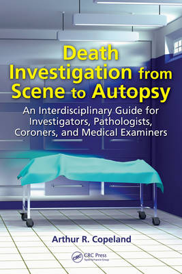 Death Investigation from Scene to Autopsy: An Interdisciplinary Guide for Investigators, Pathologists, Coroners, and Medical Examiners (Hardback)