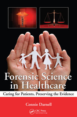 Forensic Science in Healthcare: Caring for Patients, Preserving the Evidence (Paperback)