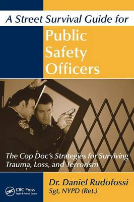 A Street Survival Guide for Public Safety Officers: The Cop Doc's Strategies for Surviving Trauma, Loss, and Terrorism (Paperback)