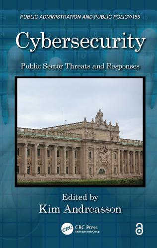 Cybersecurity: Public Sector Threats and Responses - Public Administration and Public Policy (Hardback)