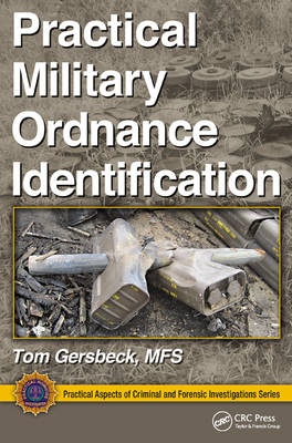 Practical Military Ordnance Identification - Practical Aspects of Criminal and Forensic Investigations (Hardback)