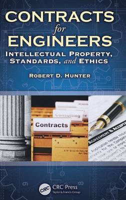 Contracts for Engineers: Intellectual Property, Standards, and Ethics (Hardback)