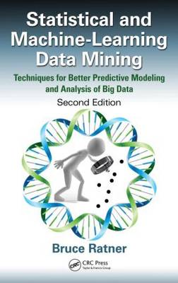 Statistical and Machine-Learning Data Mining: Techniques for Better Predictive Modeling and Analysis of Big Data, Second Edition (Hardback)