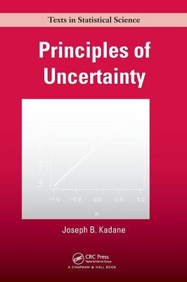 Principles of Uncertainty - Chapman & Hall/CRC Texts in Statistical Science (Hardback)