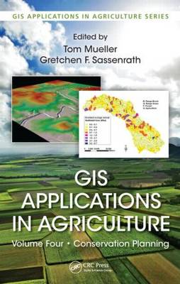 GIS Applications in Agriculture, Volume Four: Conservation Planning - GIS Applications in Agriculture (Hardback)