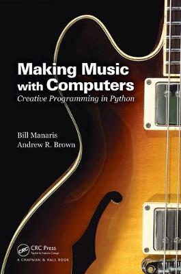 Making Music with Computers: Creative Programming in Python - Chapman & Hall/CRC Textbooks in Computing (Paperback)