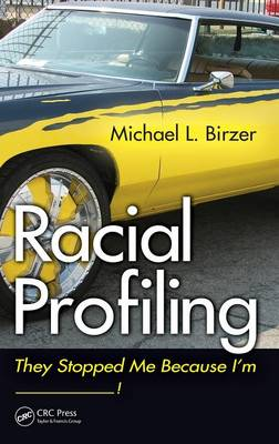 Racial Profiling: They Stopped Me Because I'm ------------! (Hardback)