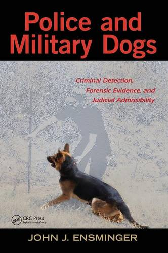 Police and Military Dogs: Criminal Detection, Forensic Evidence, and Judicial Admissibility (Hardback)