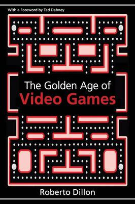 The Golden Age of Video Games: The Birth of a Multibillion Dollar Industry (Paperback)
