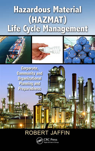 Hazardous Material (HAZMAT) Life Cycle Management: Corporate, Community, and Organizational Planning and Preparedness (Hardback)