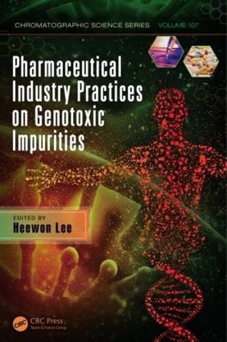Pharmaceutical Industry Practices on Genotoxic Impurities - Chromatographic Science Series (Hardback)
