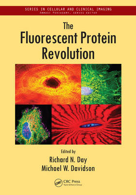 The Fluorescent Protein Revolution - Series in Cellular and Clinical Imaging (Hardback)