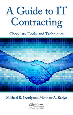A Guide to IT Contracting: Checklists, Tools, and Techniques (Hardback)