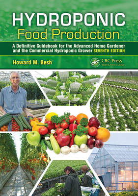Hydroponic Food Production: A Definitive Guidebook for the Advanced Home Gardener and the Commercial Hydroponic Grower, Seventh Edition (Hardback)