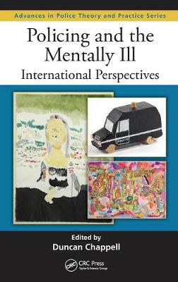 Policing and the Mentally Ill: International Perspectives - Advances in Police Theory and Practice (Hardback)