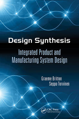 Design Synthesis: Integrated Product and Manufacturing System Design (Hardback)
