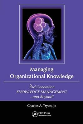 Managing Organizational Knowledge: 3rd Generation Knowledge Management and Beyond (Paperback)