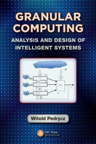 Granular Computing: Analysis and Design of Intelligent Systems - Industrial Electronics (Hardback)