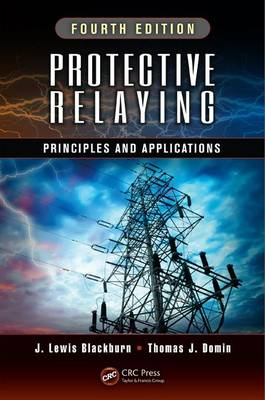 Protective Relaying: Principles and Applications, Fourth Edition (Hardback)