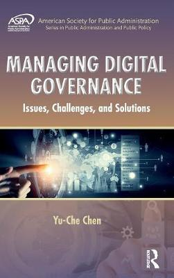 Managing Digital Governance: Issues, Challenges, and Solutions - ASPA Series in Public Administration and Public Policy (Hardback)