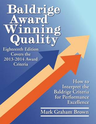 Baldrige Award Winning Quality: How to Interpret the Baldrige Criteria for Performance Excellence (Paperback)